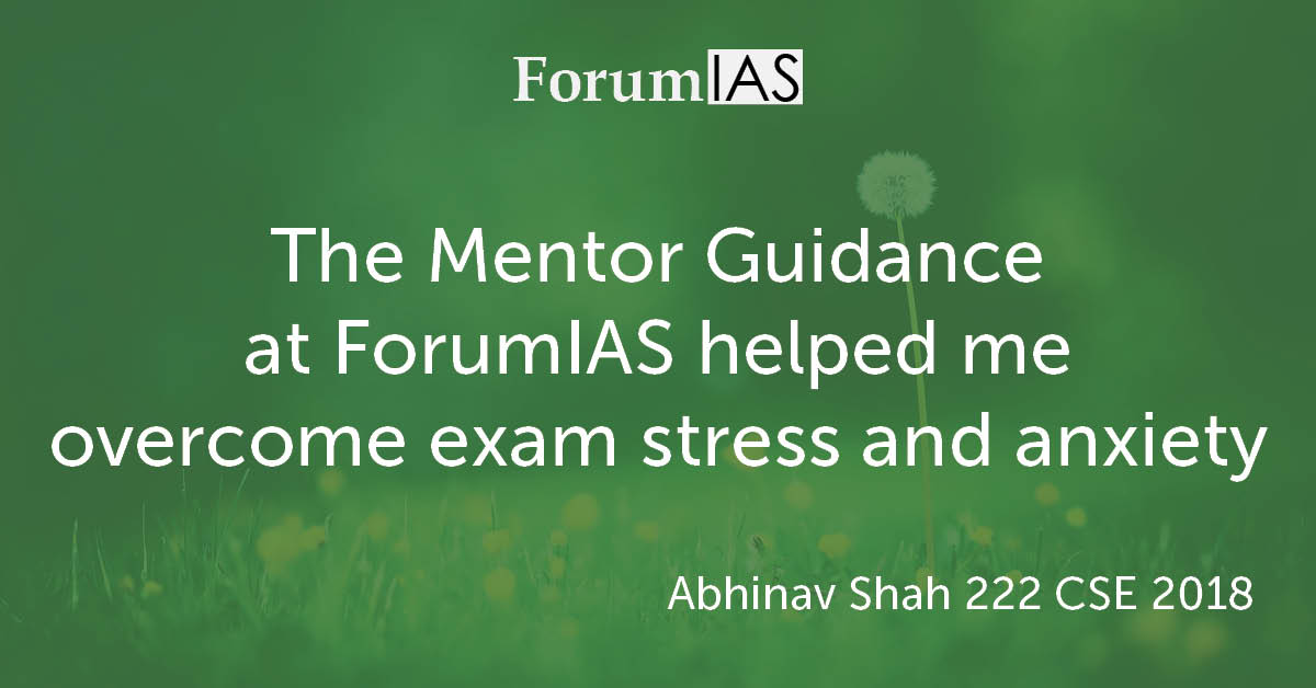"[Video] ""The Mentor Guidance at ForumIAS helped me overcome exam stress and anxiety""- Abhinav Shah 222 CSE 2018"