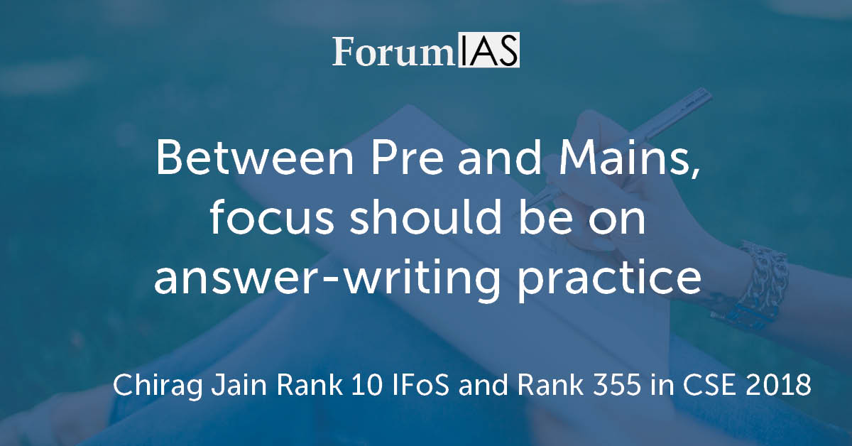 "[Video] ""Between Pre and Mains, focus should be on answer-writing practice""- Chirag Jain Rank 10 IFoS and Rank 355 in CSE 2018"